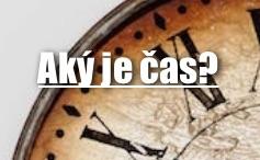 Aký je čas? Je <b>neskoršie</b> ako si myslíme...